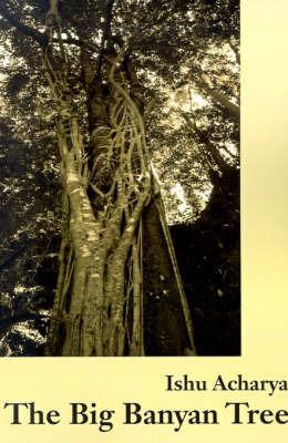 The Big Banyan Tree by Ishu Acharya