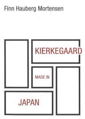 Kierkegaard Made in Japan by Finn Hauberg Mortensen