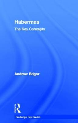 Habermas: The Key Concepts by Andrew Edgar