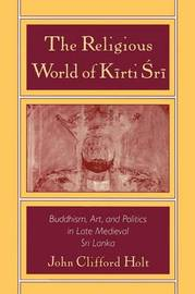 The Religious World of Kirti Sri by John Clifford Holt image