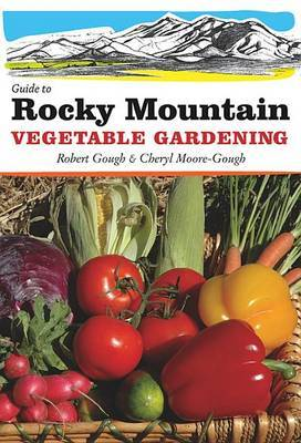 Guide to Rocky Mountain Vegetable Gardening by Robert Gough image