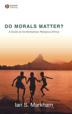 Do Morals Matter? by Ian S Markham