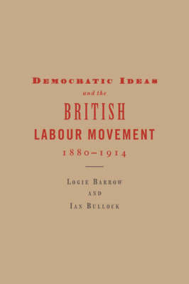 Democratic Ideas and the British Labour Movement, 1880-1914 by Logie Barrow image