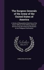 The Surgeon Generals of the Army of the United States of America by James Evelyn Pilcher image