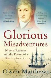 Glorious Misadventures by Owen Matthews