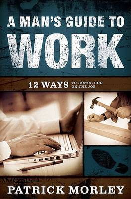 A Man's Guide to Work by Patrick M. Morley image