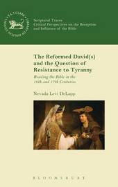 The Reformed David(s) and the Question of Resistance to Tyranny by Nevada Levi DeLapp
