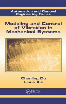 Modeling and Control of Vibration in Mechanical Systems by Chunling Du image