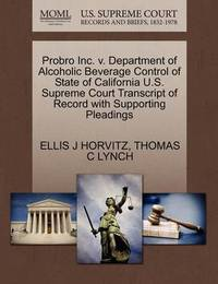 Probro Inc. V. Department of Alcoholic Beverage Control of State of California U.S. Supreme Court Transcript of Record with Supporting Pleadings by Ellis J Horvitz