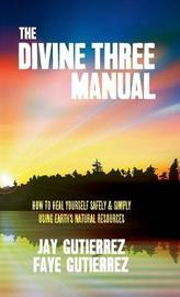 The Divine Three Manual by Jay Gutierrez