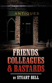 Friends, Colleagues and Bastards by Stuart Bell