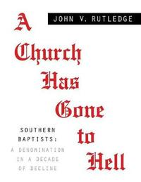 A Church Has Gone to Hell - Southern Baptists by John V Rutledge image
