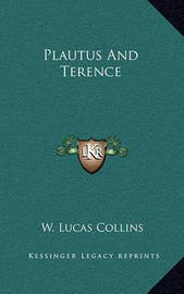 Plautus and Terence by W.Lucas Collins