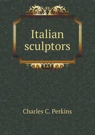 Italian Sculptors by Charles C Perkins