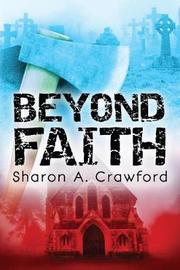 Beyond Faith by Sharon A Crawford