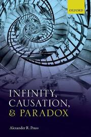 Infinity, Causation, and Paradox by Alexander R. Pruss
