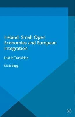 Ireland, Small Open Economies and European Integration by D. Begg
