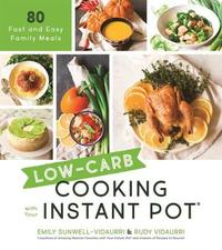 Low-Carb Cooking with Your Instant Pot by Emily Sunwell-Vidaurri