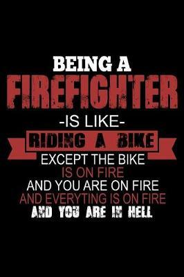 Being a Firefighter is Like Riding a Bike Except the Bike is on Fire and You are on Fire... by Janice H McKlansky Publishing