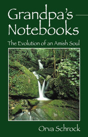 Grandpa's Notebooks: The Evolution of an Amish Soul by Orva, Schrock image