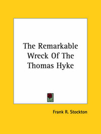 The Remarkable Wreck of the Thomas Hyke by Frank .R.Stockton