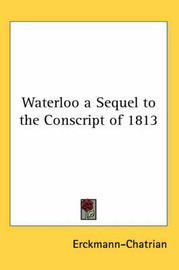 Waterloo a Sequel to the Conscript of 1813 by . Erckmann-Chatrian image