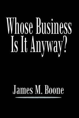 Whose Business is it Anyway? by James M. Boone image