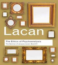 The Ethics of Psychoanalysis by Jacques Lacan