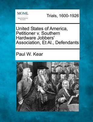 United States of America, Petitioner V. Southern Hardware Jobbers' Association, Et Al., Defendants by Paul W Kear