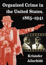 Organized Crime in the United States, 1865-1941 by Kristofer Allerfeldt