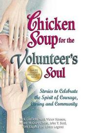 Chicken Soup for the Volunteer's Soul by Jack Canfield
