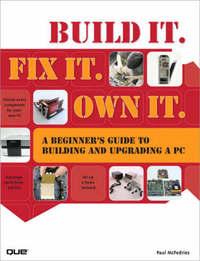 Build It. Fix It. Own It by Paul McFedries
