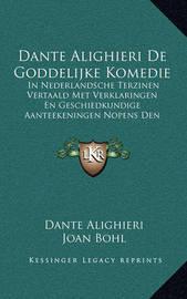 Dante Alighieri de Goddelijke Komedie: In Nederlandsche Terzinen Vertaald Met Verklaringen En Geschiedkundige Aanteekeningen Nopens Den Dichter (1876) by Dante Alighieri