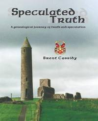 Speculated Truth: A Genealogical Journey of Truth and Speculation by Brent Cassidy