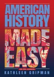 American History Made Easy by Kathleen Gripman