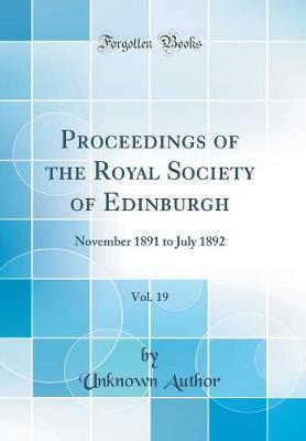 Proceedings of the Royal Society of Edinburgh, Vol. 19 by Unknown Author