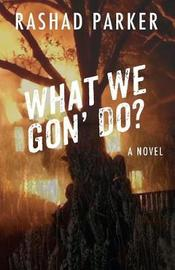 What We Gon' Do? by Rashad Parker