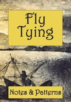 Fly Tying. Notes & Patterns. by Notepad Essentials
