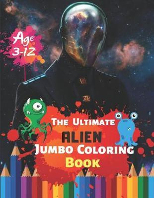 The Ultimate Alien Jumbo Coloring Book Age 3-12 by Kate Pears