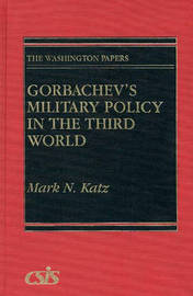 Gorbachev's Military Policy in the Third World by Mark N Katz