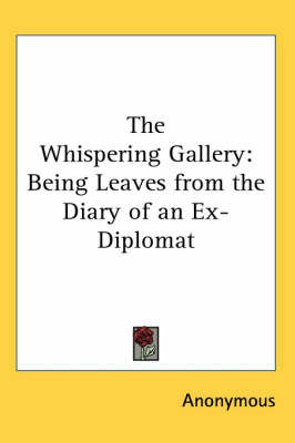 The Whispering Gallery: Being Leaves from the Diary of an Ex-Diplomat by * Anonymous image
