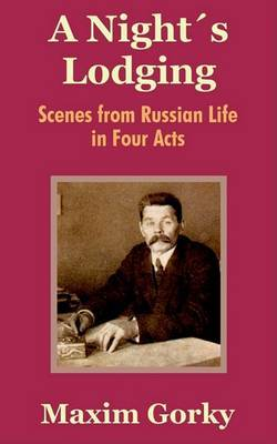 A Nights Lodging: Scenes from Russian Life in Four Acts by Maxim Gorky image