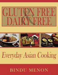 Gluten Free and Dairy Free Everyday Asian Cooking by Bindu Menon