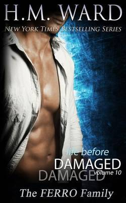 Life Before Damaged, Vol. 10 (the Ferro Family) by H M Ward