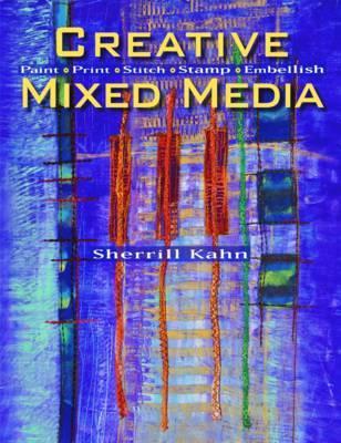 Creative Mixed Media: Paint   Print   Stitch   Stamp   Embellish by Sherrill Kahn image