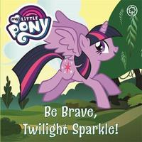 My Little Pony: Be Brave, Twilight Sparkle by My Little Pony