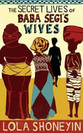 The Secret Lives of Baba Segi's Wives by Lola Shoneyin image