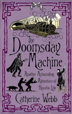 The Doomsday Machine: Another Astounding Adventure of Horatio Lyle by Catherine Webb image