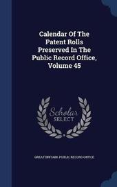 Calendar of the Patent Rolls Preserved in the Public Record Office; Volume 45 image
