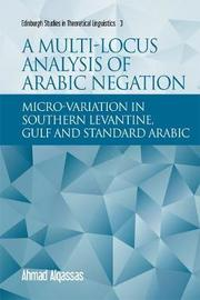 A Multi-Locus Analysis of Arabic Negation by Ahmad Alqassas